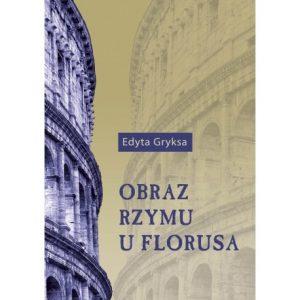 Edyta Gryksa, Obraz Rzymu u Florusa