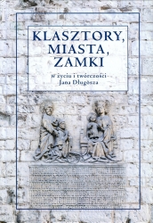 Klasztory, miasta, zamki w życiu i twórczości Jana Długosza