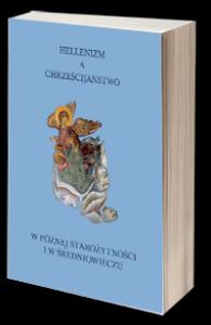 Hellenizm a chrześcijaństwo w późnej starożytności i w średniowieczu