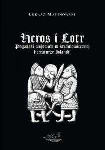 Łukasz Malinowski, Heros i Łotr. Pogański wojownik w średniowiecznej literaturze Islandii