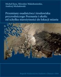 Michał Kara, Mirosław Makohonienko, Andrzej Michałowski, Przemiany osadnictwa i środowiska przyrodniczego Poznania