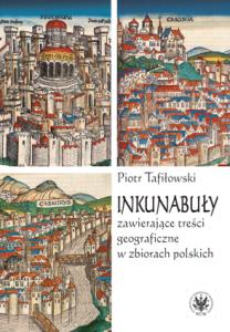 Piotr Tafiłowski, Inkunabuły zawierające treści geograficzne w zbiorach polskich. Z dziejów komunikacji społecznej i naukowej w dawnej Polsce