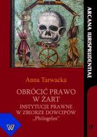 """Anna Tarwacka, Obrócić prawo w żart. Instytucje prawne z zbiorze dowcipów """"Philogelos"""""""
