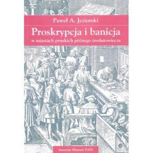 Paweł A. Jeziorski, Proskrypcja i banicja w miastach pruskich późnego średniowiecza