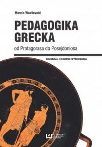 Marcin Wasilewski, Pedagogika grecka od Protagorasa do Posejdoniosa