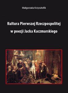 Małgorzata Krzysztofik, Kultura Pierwszej Rzeczpospolitej w poezji Jacka Kaczmarskiego