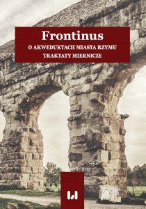 Frontyn, O akweduktach miasta Rzymu. Traktaty miernicze