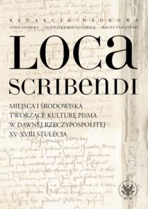 Loca scribendi. Miejsca i środowiska tworzące kulturę pisma