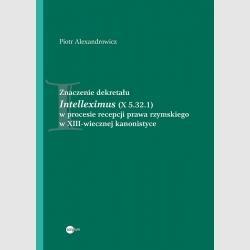 Piotr Alexandrowicz, Znaczenie dekretału Intelleximus w procesie recepcji prawa rzymskiego w XIII-wiecznej kanonistyce