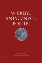 W kręgu antycznych politei. Księga Jubileuszowa ofiarowana Profesorowi Janowi Ilukowi