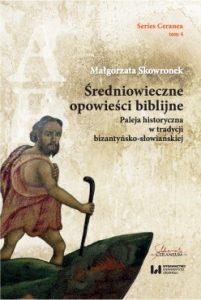 Małgorzata Skowronek, Średniowieczne opowieści biblijne. Paleja historyczna w tradycji bizantyńsko-słowiańskiej