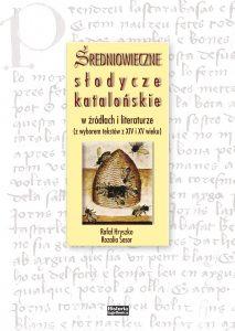 Rafał Hryszko, Rozalia Sasor, Średniowieczne słodycze katalońskie w źródłach i literaturze