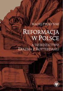 Maciej Ptaszyński, Reformacja w Polsce a dziedzictwo Erazma z Rotterdamu