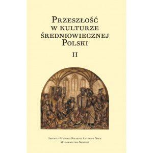 Przeszłość w kulturze średniowiecznej Polski, t. I i II
