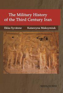 Ilkka Syvänne, Katarzyna Maksymiuk, The Military History of the Third Century Iran
