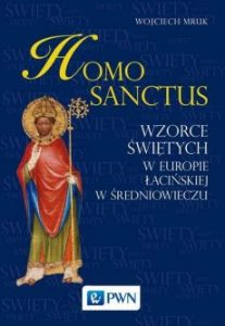 Wojciech Mruk, Homo sanctus. Wzorce świętych w Europie Łacińskiej w średniowieczu
