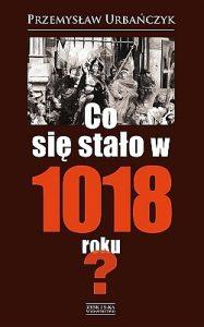 Przemysław Urbańczyk, Co się stało w 1018 roku?