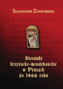 Sławomir Zonenberg, Stosunki krzyżacko-mendykanckie w Prusach do 1466 roku