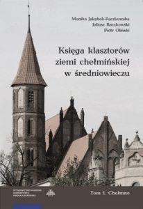 Księga klasztorów ziemi chełmińskiej w średniowieczu. Tom 1: Chełmno