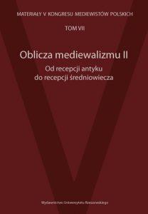 Oblicza mediewalizmu II. Od recepcji antyku do recepcji średniowiecza