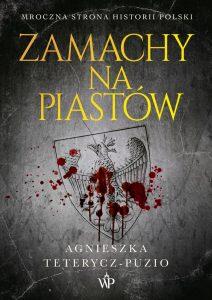 Agnieszka Teterycz-Puzio, Zamachy na Piastów
