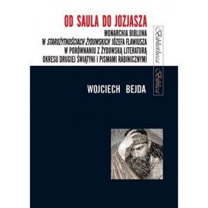 Wojciech Bejda, Od Saula do Jozjasza. Monarchia biblijna w Starożytnościach żydowskich Józefa Flawiusza