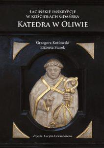 Elżbieta Starek, Grzegorz Kotłowski, Łacińskie inskrypcje w kościołach Gdańska. Katedra w Oliwie