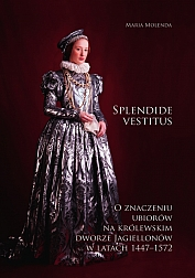 Maria Molenda, O znaczeniu ubiorów na królewskim dworze Jagiellonów w latach 1447-1572