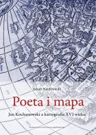Jakub Niedźwiedź, Poeta i mapa. Jan Kochanowski a kartografia XVI wieku