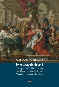 Aleksandra Klęczar, Ha-Makedoni. Images of Alexander the Great in Ancient and Medieval Jewish Literature
