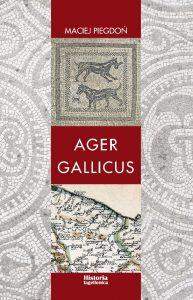 Maciej Piegdoń, Ager Gallicus. Polityka Republiki Rzymskiej wobec dawnych ziem senońskich nad Adriatykiem w III-I w. p.n.e.