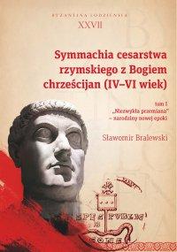 Sławomir Bralewski, Symmachia cesarstwa rzymskiego z Bogiem chrześcijan (IV-VI wiek)