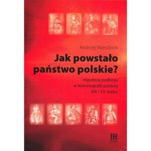 Andrzej Wierzbicki, Jak powstało państwo polskie?
