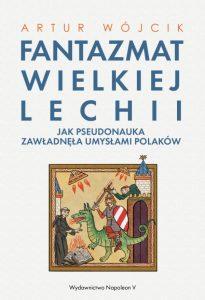 Artur Wójcik, Fantazmat Wielkiej Lechii. Jak pseudonauka zawładnęła umysłami Polaków