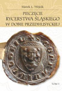 Marek L. Wójcik, Pieczęcie rycerstwa śląskiego w dobie przedhusyckiej