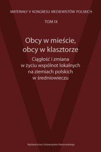 Obcy w mieście, obcy w klasztorze. Ciągłość i zmiana w życiu wspólnot lokalnych na ziemiach polskich w średniowieczu