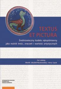 Textus et pictura. Średniowieczny kodeks rękopiśmienny jako nośnik treści, znaczeń i wartości artystycznych