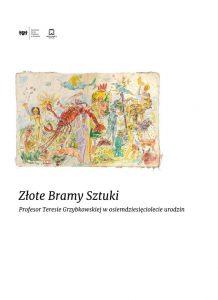 Złote Bramy Sztuki. Profesor Teresie Grzybkowskiej w osiemdziesięciolecie urodzin