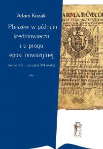 Adam Kozak, Pleszew w póżnym średniowieczu i u progu epoki nowożytnej
