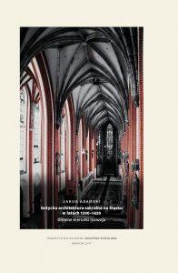 Jakub Adamski,Gotycka architektura sakralna na Śląsku w latach 1200–1420