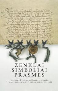 Ženklai, simboliai, prasmės: Lietuvos Didžiosios Kunigaikštystės tyrimai pagalbinių istorijos mokslų aspektu