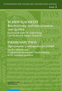 Schriftlichkeit. Beschreibung und Interpretation von Quellen. Festschrift zum 70. Geburtstag von Professor Janusz Tandecki