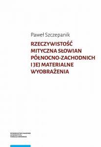 Paweł Szczepanik, Rzeczywistość mityczna Słowian północno-zachodnich i jej materialne wyobrażenia