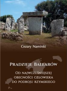 Cezary Namirski, Pradzieje Balearów. Od najwcześniejszej obecności człowieka do podboju rzymskiego