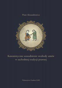 Piotr Alexandrowicz, Kanonistyczne uzasadnienie swobody umów w zachodniej tradycji prawnej