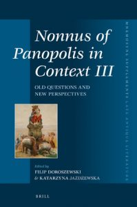 Nonnus of Panopolis in Context III. Old Questions and New Perspectives