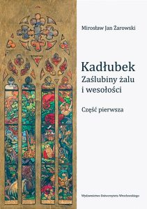 Mirosław Jan Żarowski, Kadłubek. Zaślubiny żalu i wesołości. Część pierwsza