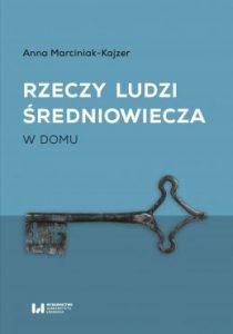 Anna Marciniak-Kajzer, Rzeczy ludzi średniowiecza. W domu