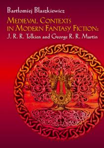 Bartłomiej Błaszkiewicz, Medieval Contexts in Modern Fantasy Fiction