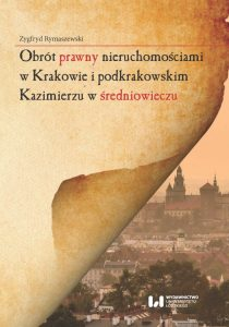 Zygfryd Rymaszewski, Obrót prawny nieruchomościami w Krakowie i podkrakowskim Kazimierzu w średniowieczu